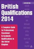 British Qualifications 2014: A Complete Guide to Professional, Vocational & Academic Qualifications in the United Kingdom, 44th Edition