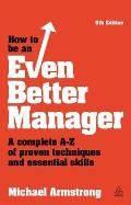 How to be an Even Better Manager: A Complete A-Z of Proven Techniques and Essential Skills, 9th Edition