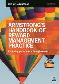 Armstrong's Handbook Of Reward Management Practice: Improving Performance Through Reward by Michael Armstrong