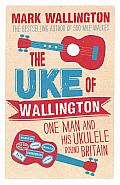 The Uke of Wallington: One Man and His Ukulele Round Britain