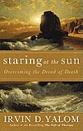 Staring at the Sun: Being at Peace with Your Own Mortality. Irvin D. Yalom Cover