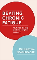 Beating Chronic Fatigue Your Step By Step Guide to Complete Recovery