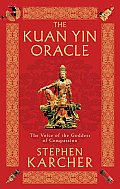 The Kuan Yin Oracle: The Voice of the Goddess of Compassion Cover