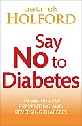 Say No to Diabetes: 10 Healthy Ways to Prevent or Reverse Diabetes