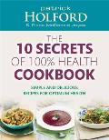 10 Secrets of 100% Health Cookbook: Simple, Delicious Recipes to Help You Feel Great and Live Longer