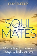 Soul Mates: Magical and Mysterious Ways to Find True Love