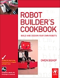 The Robot Builder's Cookbook: Build and Design Your Own Robots