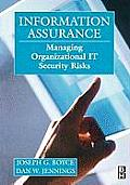Information Assurance: Managing Organizational It Security Risks