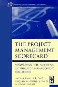 The Project Management Scorecard: Measuring the Success of Project Management Solutions (Improving Human Performance Series)