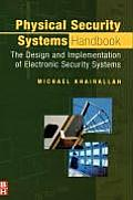 Physical Security Systems Handbook: The Design and Implementation of Electronic Security Systems