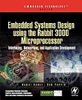 Embedded Systems Design Using the Rabbit 3000 Microprocessor: Interfacing, Networking, and Application Development