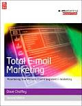 Total E-mail Marketing: Maximizing Your Results from Integrated E-Marketing