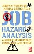 Job Hazard Analysis: A Guide for Voluntary Compliance and Beyond; From Hazard to Risk: Transforming the JHA from a Tool to a Process