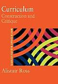 Curriculum: Construction and Critique (Master Classes in Education Series)