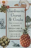 Gardeners Gurus & Grubs The Stories Of