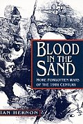 Blood in the Sand: More Forgotten Wars of the Nineteenth Century