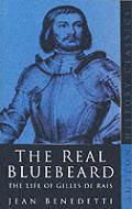Real Bluebeard the Life of Gilles De Rais