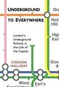 Underground to Everywhere Londons Underground Railway in the Life of the Capital