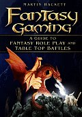 Fantasy Gaming: A Guide to Fantasy Role Play and Table-Top Battles