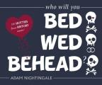Bed, Wed, Behead