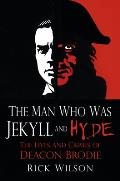 The Man Who Was Jekyll and Hyde: The Lives and Crimes of Deacon Brodie