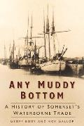 Any Muddy Bottom: A History of Somerset's Waterborne Trade