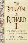 The Betrayal of Richard III: An Introduction to the Controversy