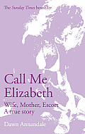 Call Me Elizabeth: Wife, Mother, Escort