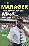 Manager The Absurd Ascent of the Most Important Man in Football