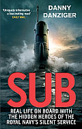 Sub: Life on Board with the Hidden Heroes of the Royal Navy's Silent Service