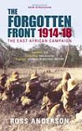The Forgotten Front: The East African Campaign 1914-1918 (Revealing History)