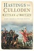 Hastings To Culloden Battles of Britain