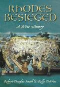 Rhodes Besieged: A New History