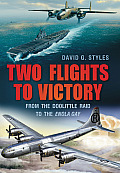 Two Flights to Victory: From the Doolittle Raid to the Enola Gay