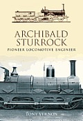 Archibald Sturrock: Pioneer Locomotive Engineer