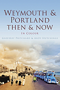 Weymouth & Portland Then & Now: In Colour