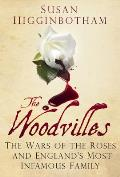 The Woodvilles: The Wars of the Roses and England's Most Infamous Family