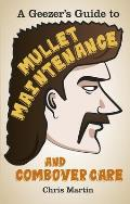 A Geezer's Guide to Mullet Maintenance and Combover Care