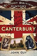 Bloody British History: Canterbury (Bloody History)