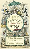 London's Deadliest Sins: A Tour Through the Heart of London's Historical Underworld