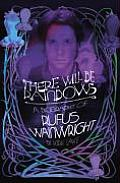 There Will Be Rainbows A Biography Of Rufus Wainwright