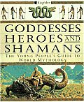 Goddesses Heroes & Shamans The Young Peo