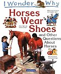 I Wonder Why Horses Wear Shoes & Other Questions about Horses