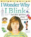 I Wonder Why I Blink & Other Questions about My Body