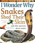 I Wonder Why Snakes Shed Their Skin & Other Questions about Reptiles
