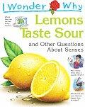 I Wonder Why Lemons Taste Sour & Other Questions about Senses