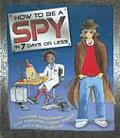 How To Be A Spy In 7 Days Or Less