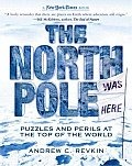The North Pole Was Here: Puzzles and Perils at the Top of the World (New York Times Book) Cover