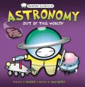 Basher Science: Astronomy: Out of This World!