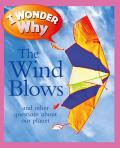 I Wonder Why the Wind Blows: And Other Questions about Our Planet